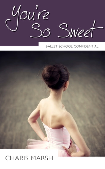 You're So Sweet - Ballet School Confidential ebook by Charis Marsh
