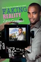 Faking Reality ebook by Zaria Garrison