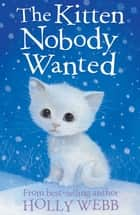 The Kitten Nobody Wanted ebook by Holly Webb,Sophy Williams