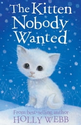 The Kitten Nobody Wanted ebook by Holly Webb