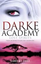Darke Academy 4: Lost Spirits - Book 4 ebook by Gabriella Poole