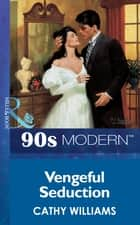 Vengeful Seduction (Mills & Boon Vintage 90s Modern) ebook by Cathy Williams