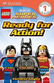 DK Readers L1: LEGO® DC Super Heroes: Ready for Action! ebook by Victoria Taylor