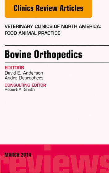 Bovine Orthopedics, An Issue of Veterinary Clinics of North America: Food Animal Practice, E-Book ebook by David E. Anderson, DVM, MS, DACVS