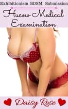 Hucow Medical Examination (Exhibitionism BDSM Submission) ebook by Daisy Rose