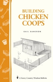 Building Chicken Coops - Storey Country Wisdom Bulletin A-224 ebook by Gail Damerow