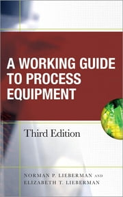 Working Guide to Process Equipment, Third Edition ebook by Norman Lieberman,Elizabeth Lieberman