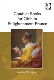 Conduct Books for Girls in Enlightenment France ebook by Dr Nadine Berenguier