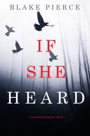 If She Heard (A Kate Wise Mystery—Book 7) ebook by Blake Pierce
