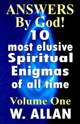 Answers By God! 10 Most Elusive Spiritual Enigmas Of All Time ebook by William Allan