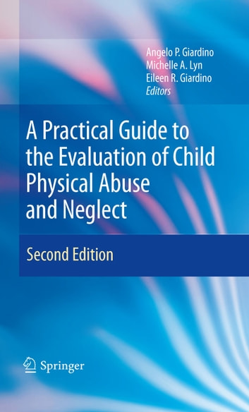 A Practical Guide to the Evaluation of Child Physical Abuse and Neglect ebook by