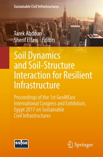 Soil Dynamics and Soil-Structure Interaction for Resilient Infrastructure - Proceedings of the 1st GeoMEast International Congress and Exhibition, Egypt 2017 on Sustainable Civil Infrastructures ebook by