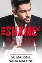 Unashamed ebook by M. Malone, Nana Malone