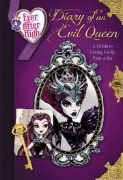 Ever After High: Diary of an Evil Queen - A Guide to Living Evilly Ever After ebook by Stacia Deutsch