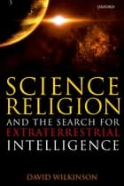 Science, Religion, and the Search for Extraterrestrial Intelligence ebook by David Wilkinson