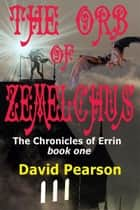 The Orb of Zemelchus ebook by David Pearson