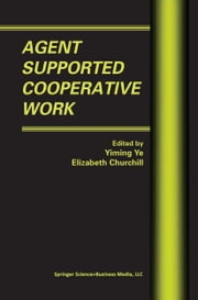 Agent Supported Cooperative Work ebook by Yiming Ye,E. Churchill