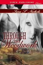 Through The Woodwork ebook by Tara S. Nichols