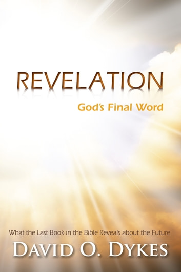 Revelation - God's Final Word ebook by David O. Dykes