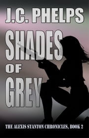 Shades of Grey: Book Two of the Alexis Stanton Chronicles ebook by J.C. Phelps