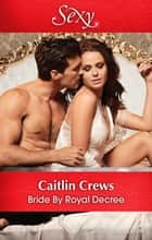 Bride By Royal Decree ebook by Caitlin Crews