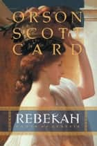 Rebekah ebook by Orson Scott Card
