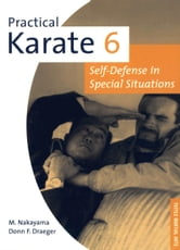 Practical Karate 6 - Self-Defense in Special Situations ebook by Masatoshi Nakayama,Donn F. Draeger