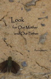 Look for Our Mother and Our Father ebook by Anonymous