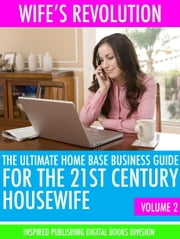 Wife's Revolution - The ultimate home base business guide for the 21st century housewife volume 2 ebook by Inspired Publishing