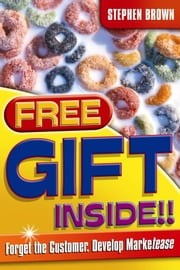 Free Gift Inside!!: Forget the Customer. Develop Marketease ebook by Brown, Stephen