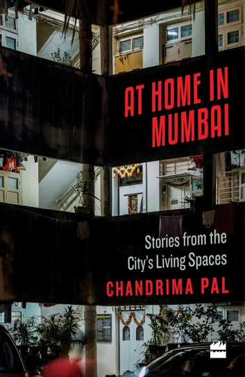 At Home in Mumbai: Stories from the City's Living Spaces ebook by Chandrima Pal