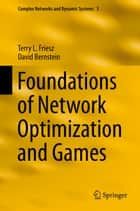 Foundations of Network Optimization and Games ebook by Terry L. Friesz, David Bernstein