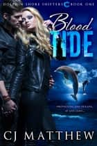 Blood Tide - Dolphin Shore Shifters Book 1 電子書 by C J Matthew