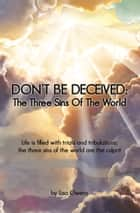 Don't Be Deceived: The Three Sins Of The World ebook by Lisa Owens