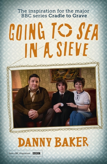 Going to Sea in a Sieve - The Autobiography ebook by Danny Baker