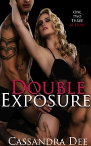 Double Exposure - An MMF Bisexual Romance ebook by Cassandra Dee