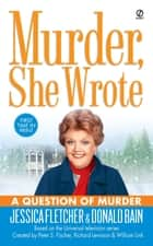 Murder, She Wrote: A Question of Murder ebook by Jessica Fletcher, Donald Bain