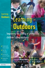 Learning Outdoors - Improving the Quality of Young Children's Play Outdoors ebook by Maggie Woonton