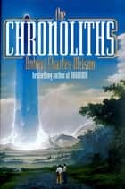The Chronoliths ebook by Robert Charles Wilson
