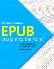 EPUB Straight to the Point: Creating ebooks for the Apple iPad and other ereaders - Creating ebooks for the Apple iPad and other ereaders ebook by Elizabeth Castro