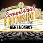 Commercial Photoshop with Bert Monroy ebook by Bert Monroy
