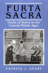 Furta Sacra - Thefts of Relics in the Central Middle Ages ebook by Patrick J. Geary