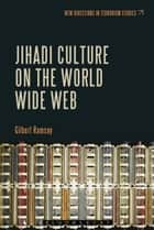Jihadi Culture on the World Wide Web ebook by Dr. Gilbert Ramsay