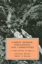 Carbon Dioxide, Populations, and Communities ebook by Fakhri A. Bazzaz,Christian Korner
