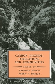Carbon Dioxide, Populations, and Communities ebook by Fakhri A. Bazzaz, Christian Korner