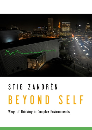 Beyond Self - Ways of Thinking in Complex Environments ebook by Stig Zandrén