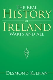 The Real History of Ireland Warts and All ebook by Desmond Keenan