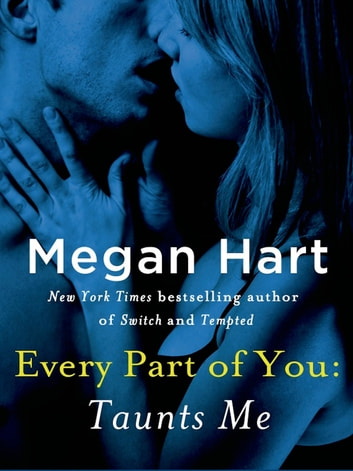 Every Part of You: Taunts Me (#3) ebook by Megan Hart