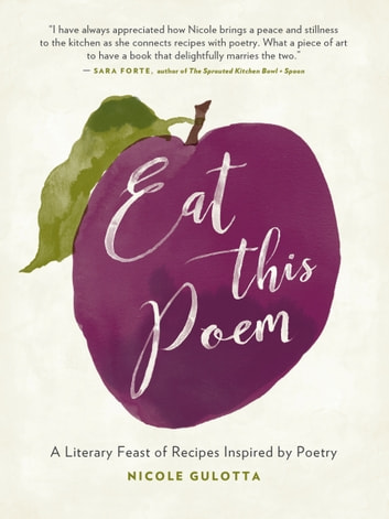Eat This Poem - A Literary Feast of Recipes Inspired by Poetry ebook by Nicole Gulotta
