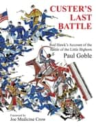 Custer's Last Battle - Red Hawk's Account of the Battle of the Little Bighorn ebook by Paul Goble, Joe Medicine Crow